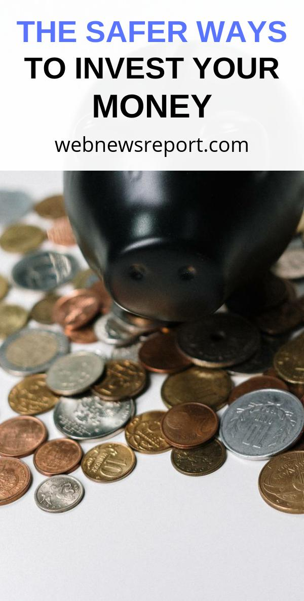 The Safer Ways to Invest Your Money
